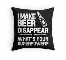 I MAKE BEER DISAPPEAR WHAT'S YOUR SUPERPOWER? Throw Pillow