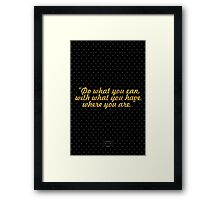 """Do what you can, with what you have, where you are."" - THEODORE ROOSELVELT Framed Print"