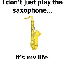 Saxophone It's My Life by GiftIdea