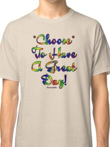 Choose to be Happy ☺ Classic T-Shirt