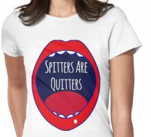 Spitters Are Quitters Womens Fitted T-Shirt