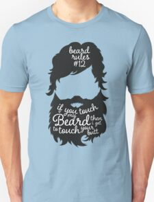 BEARD RULES #12 IF YOU TOUCH MY BEARD THEN I GET TO TOUCH YOUR BUTT T-Shirt