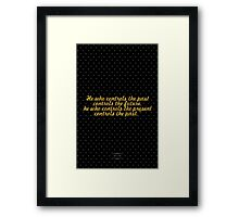 "He who controls the past controls the future. he who controls the present controls the past."" - GEORGE ORWELL Framed Print"