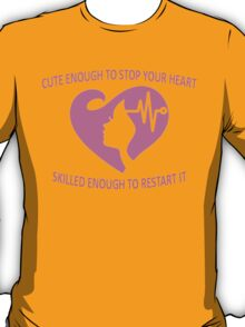 CUTE ENOUGH TO STOP YOUR HEART SKILLED ENOUGH TO RESTART IT. T-Shirt