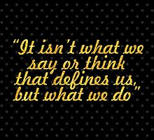 """It isn't what we say or think that defines us, but what we do"" - JANE AUSTEN by Wordpower"