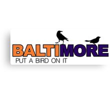 BALTIMORE - put a bird on it Canvas Print