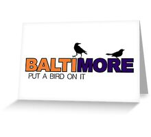 BALTIMORE - put a bird on it Greeting Card