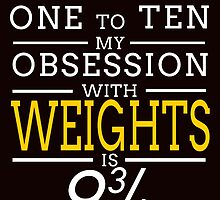 ON A SCALE OF ONE TO TEN MY OBSESSION WITH WEIGHTS IS 9 34 by teeshirtz