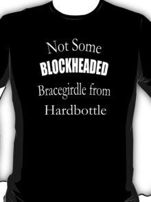 Not Some Blockheaded Bracegirdle T-Shirt