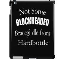 Not Some Blockheaded Bracegirdle iPad Case/Skin