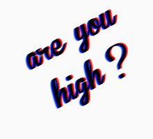 Are You High T-Shirt
