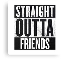 Straight Outta Friends Canvas Print