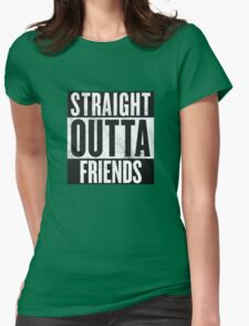 Straight Outta Friends Womens Fitted T-Shirt