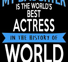 MY DAUGHTER IS THE WORLD'S BEST ACTRESS IN THE HISTORY OF WORLD by inkedcreatively