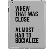 Almost Had To Socialize iPad Case/Skin