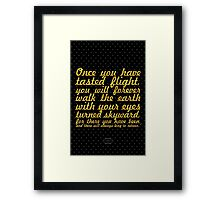 "Once you have tasted flight, you will forever walk the earth with your eyes turned skyward, for there you have been, and there will always long to return."" - LEONARDO DA VINCI Framed Print"