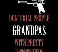DON'T KILL PEOPLE GRANDPAS WITH PRETTY GRANDDAUGHTERS DO by comelyarts