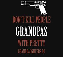 DON'T KILL PEOPLE GRANDPAS WITH PRETTY GRANDDAUGHTERS DO T-Shirt