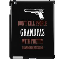 DON'T KILL PEOPLE GRANDPAS WITH PRETTY GRANDDAUGHTERS DO iPad Case/Skin