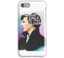 """""""Nobody Could Be That Clever"""" BBC Sherlock  iPhone Case/Skin"""