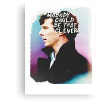 """Nobody Could Be That Clever"" BBC Sherlock  Canvas Print"