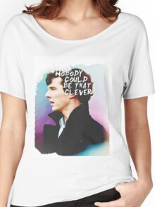 """Nobody Could Be That Clever"" BBC Sherlock  Women's Relaxed Fit T-Shirt"
