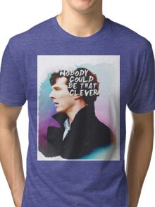 """""""Nobody Could Be That Clever"""" BBC Sherlock  Tri-blend T-Shirt"""