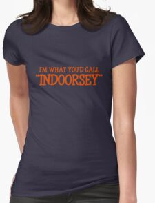 "I'm what you'd call ""indoorsey"" Womens Fitted T-Shirt"
