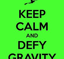 Keep Calm And Defy Gravity by lovewhileyoucan