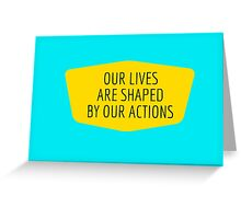 Our lives are shapes by our actions Greeting Card