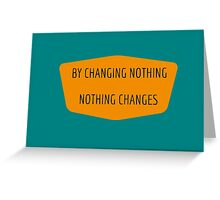 By Changing Nothing Nothing Changes  Greeting Card