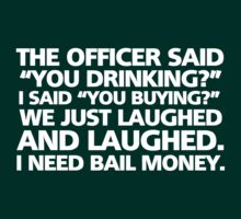 "The office said ""you drinking?"" I said ""you buying?"" We just laughed and laughed. I need bail money. by digerati"