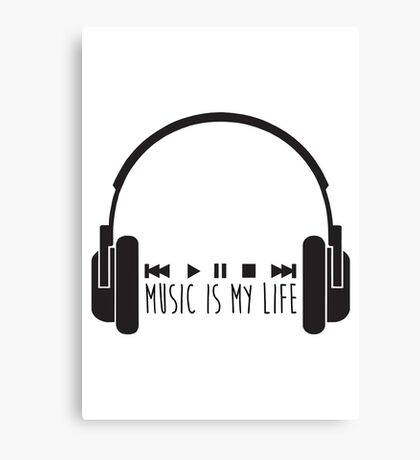 Music Is My Life + Headphones - Black Canvas Print