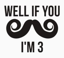 Well If You Mustache I'm 3 Kids Clothes