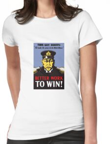 Better Work To Win -- WWII Propaganda Womens Fitted T-Shirt