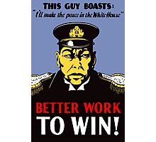 Better Work To Win -- WWII Propaganda Photographic Print