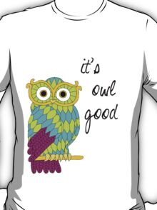 It's Owl Good T-Shirt
