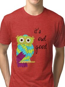 It's Owl Good Tri-blend T-Shirt