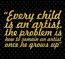 """""""Every child is an artist. the problem is how to remain an artist once he grows up"""" - PABLO PICASSO by Wordpower"""