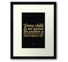 """""""Every child is an artist. the problem is how to remain an artist once he grows up"""" - PABLO PICASSO Framed Print"""