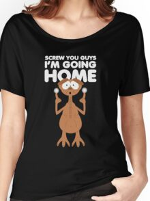 Screw you guys, home. Women's Relaxed Fit T-Shirt