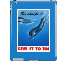 They Asked For It Give It To 'Em -- WWII iPad Case/Skin