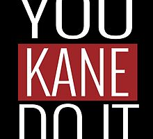 YOU KANE DO IT  by comelyarts