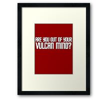Are you out of your Vulcan mind? Framed Print