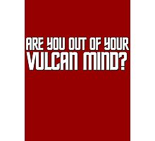 Are you out of your Vulcan mind? Photographic Print