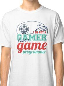 Gamer : I am not a gamer, I am a game programmer Classic T-Shirt