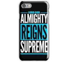Lord God Almighty Reigns Supreme iPhone Case/Skin