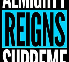 Lord God Almighty Reigns Supreme by theteeproject