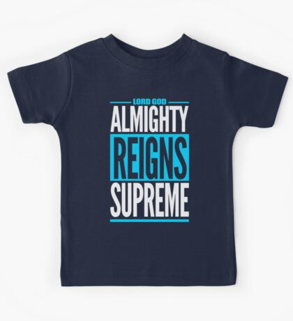 Lord God Almighty Reigns Supreme Kids Tee