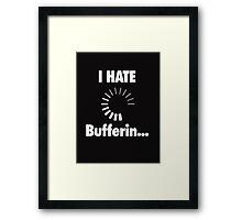 I HATE Buffering... Framed Print